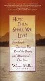 How Then, Shall We Live?: Four Simple Questions That Reveal the Beauty and Meaning of Our Lives