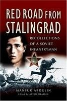 Red Road from Stalingrad: Recollections of a Soviet Infantryman - Abdulin, Mansur