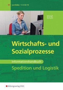 Spedition und Logistik, Wirtschafts- und Sozialprozesse, Informationshandbuch - Schimpf, Karl-Heinz; Terfurth, Martina