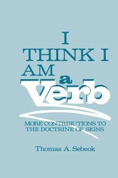 I Think I Am a Verb - Sebeok, Thomas Albert