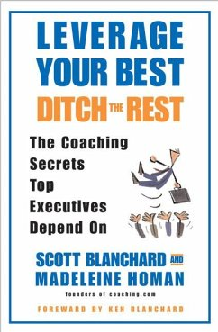 Leverage Your Best, Ditch the Rest: The Coaching Secrets Top Executives Depend on - Blanchard, Scott; Homan, Madeleine