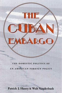 The Cuban Embargo: The Domestic Politics of an American Foreign Policy - Haney, Patrick
