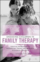 Engaging Children in Family Therapy: Creative Approaches to Integrating Theory and Research in Clinical Practice