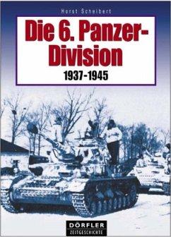 Die 6. Panzer-Division 1937-1945 - Scheibert, Horst