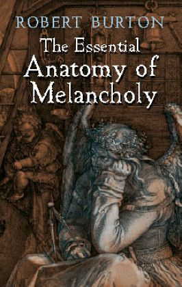 The Essential Anatomy of Melancholy - Burton, Robert