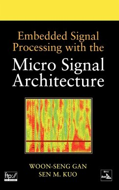 Embedded Signal Processing with the Micro Signal Architecture - Gan, Woon-Seng;Kuo, Sen M.