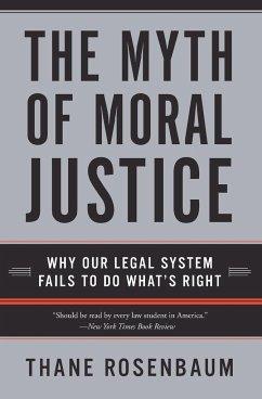 The Myth of Moral Justice - Rosenbaum, Thane