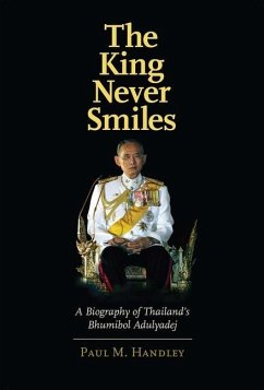 The King Never Smiles - A Biography of Thailand's Bhumibol Adulyadej - Handley, Paul M