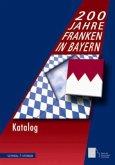 200 Jahre Franken in Bayern 1806 bis 2006. Katalog
