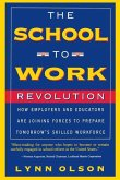 The School-To-Work Revolution: How Employers and Educators Are Joining Forces to Prepare Tomorrow's Skilled Workforce
