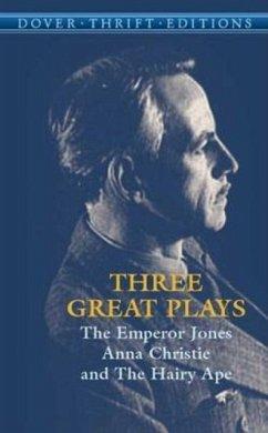 Three Great Plays: The Emperor Jones, Anna Christie, the Hairy Ape - O'Neill, Eugene Gladstone