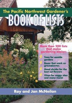 The Pacific Northwest Gardener's Book of Lists - McNeilan, Ray; McNeilan, Jan