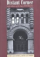 Distant Corner: Seattle Architects and the Legacy of H. H. Richardson - Ochsner, Jeffrey Karl; Andersen, Dennis Alan