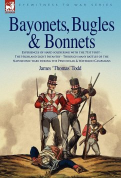 Bayonets, Bugles & Bonnets - Experiences of Hard Soldiering with the 71st Foot - The Highland Light Infantry - Through Many Battles of the Napoleonic