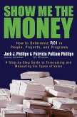 Show Me the Money: How to Determine ROI in People, Projects, and Programs