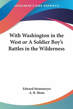 With Washington in the West or A Soldier Boy's Battles in the Wilderness