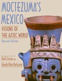 Moctezuma's Mexico: Visions of the Aztec World