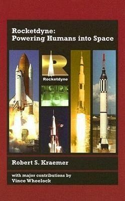 Rocketdyne: Powering Humans Into Space - Kraemer, Robert S.