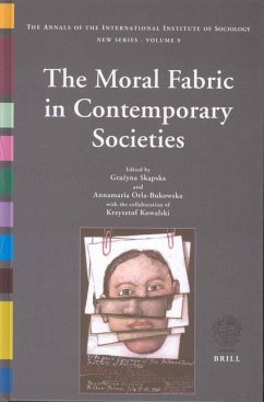 The Moral Fabric in Contemporary Societies: The Annals of the International Institute of Sociology - Volume 9 - Skapska, Grazyna / Orla-Bukowksa, Annamaria / Kowalski, Krystof (eds.)