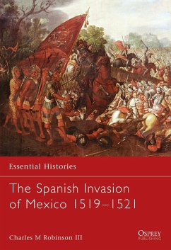 The Spanish Invasion of Mexico 1519-1521 - Robinson, Charles M., III