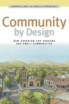 Community by Design: New Urbanism for Suburbs and Small Communities - Hall, Kenneth B.; Porterfield, Gerald A.