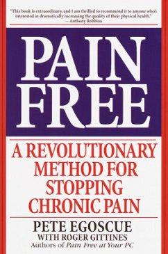 Pain Free: A Revolutionary Method for Stopping Chronic Pain - Egoscue, Pete; Gittines, Roger