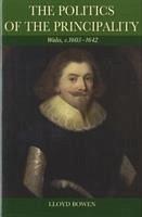 Politics of the Principality: Wales, C.1603-42 - Bowen, Lloyd