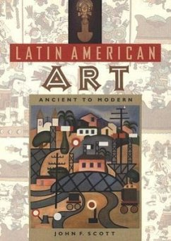 Latin American Art: Ancient to Modern - Scott, John F.