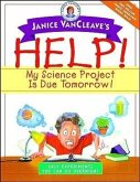 Janice VanCleave's Help! My Science Project is Due Tomorrow!: Easy Experiments You Can Do Overnight