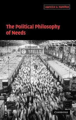 The Political Philosophy of Needs - Hamilton, Lawrence; Hamilton, Lawrence A.; Lawrence a., Hamilton