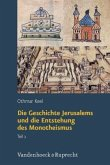 Orte und Landschaften der Bibel. Die Geschichte Jerusalems und die Entstehung des Monotheismus