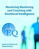 Mastering Mentoring and Coaching with Emotional Intelligence: Increase Your Job EQ