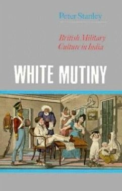 White Mutiny: British Military Culture in India - Stanley, Peter