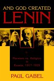 And God Created Lenin: Marxism Vs. Religion in Russia, 1917-1929