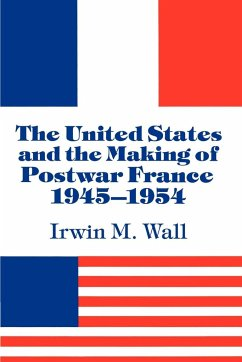 The United States and the Making of Postwar France, 1945 1954 - Wall, Irwin M.