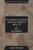 The Rabbinic Traditions about the Pharisees Before 70 Set