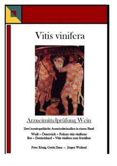 Vitis vinifera - Arzneimittelprüfung Wein - König, Peter; Weiland, Jürgen; Dauz, Gerda