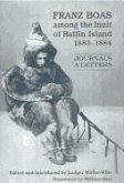 Franz Boas Among the Inuit of Baffin Island, 1883-1884: Journals and Letters