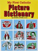 My First Catholic Picture Dictionary: A Handy Guide to Explain the Meaning of Words Used in T He Catholic Church