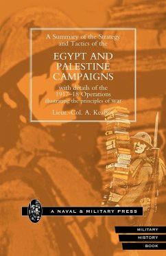 Strategy and Tactics of the Egypt and Palestine Campaign with Details of the 1917-18 Operations Illustrating the Principles of War - Kearsey, Lieut Col a.