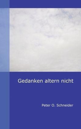 Gedanken altern nicht - Schneider, Peter O.