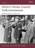 Hitler's Home Guard: Volkssturmmann: Western Front, 1944-45