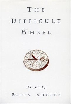 The Difficult Wheel: Poems - Adcock, Betty