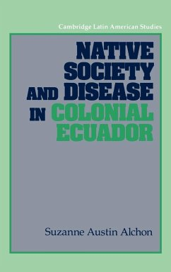 Native Society and Disease in Colonial Ecuador - Alchon, Suzanne Austin