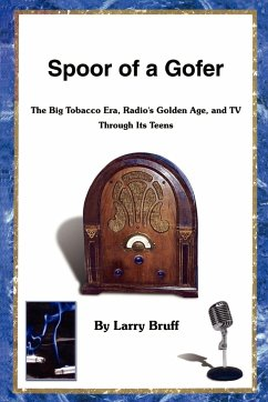 Spoor of a Gofer: The Big Tobacco Era, Radio's Golden Age, and TV Through Its Teens