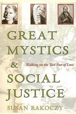 Great Mystics and Social Justice: Walking on the Two Feet of Love - Rakoczy, Susan