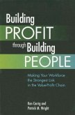 Building Profit Through Building People: Making Your Workforce the Strongest Link in the Value-Profit Chain
