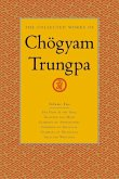 The Collected Works of Chogyam Trungpa, Volume 2: The Path Is the Goal - Training the Mind - Glimpses of Abhidharma - Glimpses of Shunyata - Glimpses