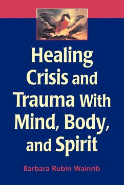 Healing Crisis and Trauma with Mind, Body, and Spirit - Wainrib, Barbara Rubin