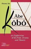 Abe Kobo an Exploration of His Prose, Drama and Theatre